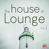 The House of Lounge, Vol. 2 by Various Artists