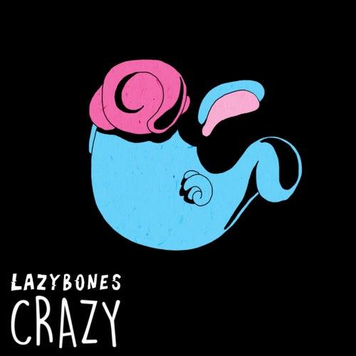 Crazy by Lazy Bones