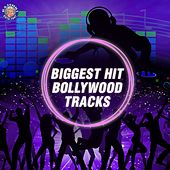 Biggest Hit Bollywood Tracks by Various Artists