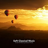 Soft Classical Music: 12 Calm and Relaxing Classical Pieces di Various Artists