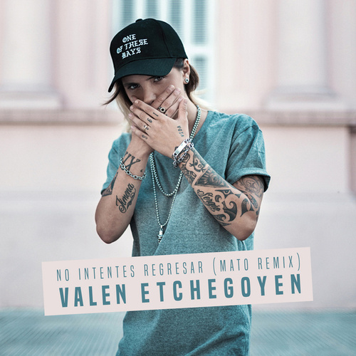 No Intentes Regresar (Mato Remix) by Valen Etchegoyen