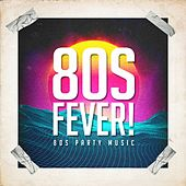 80S Fever! - 80S Party Music by Various Artists