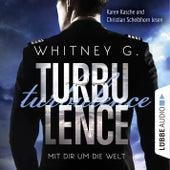 Turbulence - Mit dir um die Welt (Ungekürzt) von Whitney G.