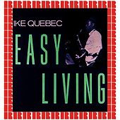 Easy Living (Bonus Track Version) (Hd Remastered Edition) by Ike Quebec