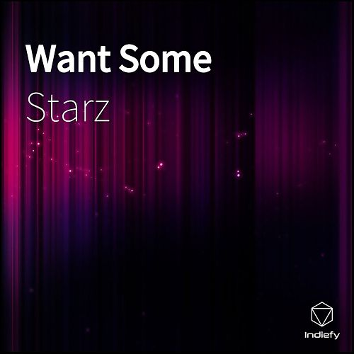 Want Some by Starz