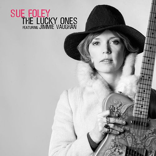 The Lucky Ones (feat. Jimmie Vaughan) by Sue Foley