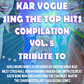 Sing The Top Hits Vol. 5 (Special Instrumental Versions [Tribute To Adele-Bruno Mars-Ed Sheeran-Pink-Avicii Etc..]) von Kar Vogue