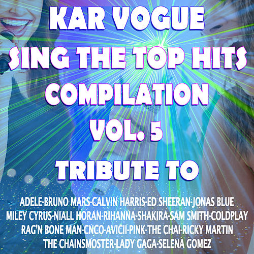 Sing The Top Hits Vol. 5 (Special Instrumental Versions [Tribute To Adele-Bruno Mars-Ed Sheeran-Pink-Avicii Etc..]) by Kar Vogue