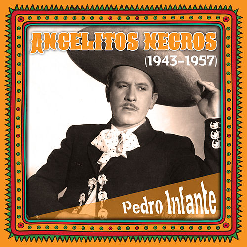 Angelitos negros (1943 -1957) by Pedro Infante