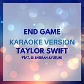 End Game (Originally by Taylor Swift ft. Ed Sheeran & Future) (Karaoke Version) by JMKaraoke