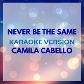 Never Be the Same (Originally by Camila Cabello) (Karaoke Version) by JMKaraoke