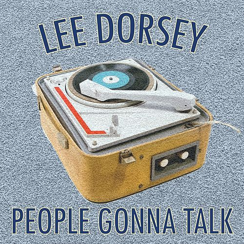 People Gonna Talk by Lee Dorsey