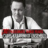30! Passionate Tango Years by Carel Kraayenhof Ensemble