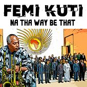 Na Their Way Be That (Radio Edit) by Femi Kuti