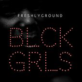 Blck Grls by Freshly Ground