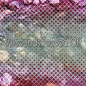 60 Sounds To Nod Off by Lullaby Land