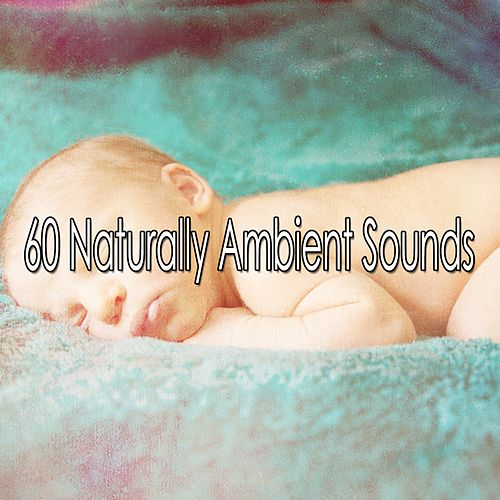 60 Naturally Ambient Sounds by Rockabye Lullaby