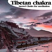 Tibetan Chakra : Sacred Choirs for Medidation by Relaxation Masters