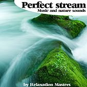 Perfect Stream : Music and Nature Sounds by Relaxation Masters