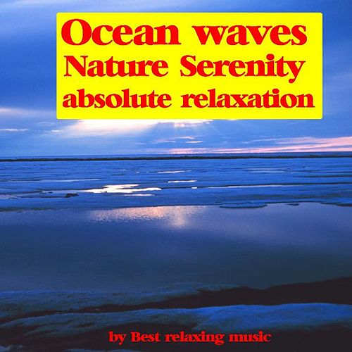 Ocean Waves : Nature and Serenity for Absolute Relaxation by Best Relaxing Music