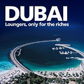 Dubai Loungers (Only for the Riches) by Various Artists