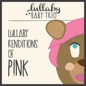 Lullaby Renditions of P!Nk de Lullaby Baby Trio