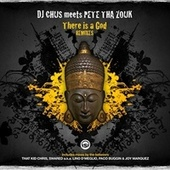 There is a God Remixes by DJ Chus
