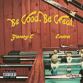 Be Good. Be Great. by Yancy E