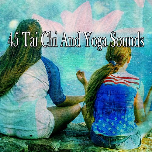 45 Tai Chi And Yoga Sounds by Yoga Music