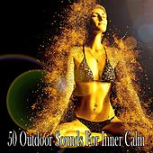 50 Outdoor Sounds For Inner Calm von Massage Therapy Music