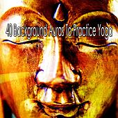 40 Background Auras To Practice Yoga by Asian Traditional Music