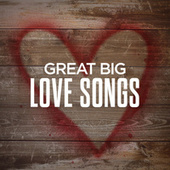 Great Big Love Songs by Various Artists