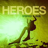 Heroes by Stereo Dub