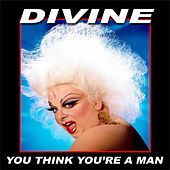 You Think You're a Man by Divine