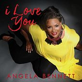 I Love You by Angela Bennett