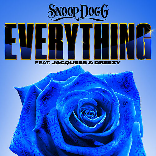 Everything (feat. Jacquees & Dreezy) by Snoop Dogg