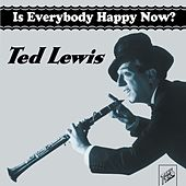 Ted Lewis: Is Everybody Happy Now? by Ted Lewis