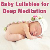 Baby Lullabies for Deep Meditation by Bedtime Baby