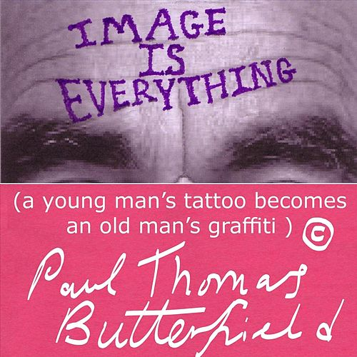 Image Is Everything ( A Young Man's Tattoo Becomes an Old Man's Graffiti) by Paul Butterfield