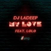 My Love (feat. Lolo) by DJ Ladeep