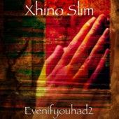 Evenifyouhad2 by Xhino Slim
