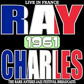 Live in France 1961 - The Rare Antibes Jazz Festival Broadcasts by Ray Charles