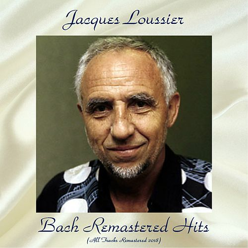 Bach Remastered Hits (All Tracks Remastered 2018) by Jacques Loussier