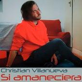 Si amaneciera de Christian Villanueva