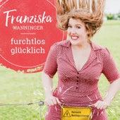 Furchtlos glücklich von Franziska Wanninger