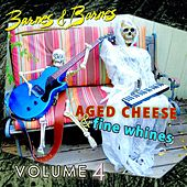 Aged Cheese & Fine Whines, Vol. 4 by Barnes & Barnes