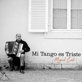 Mi Tango Es Triste by Miguel Caló