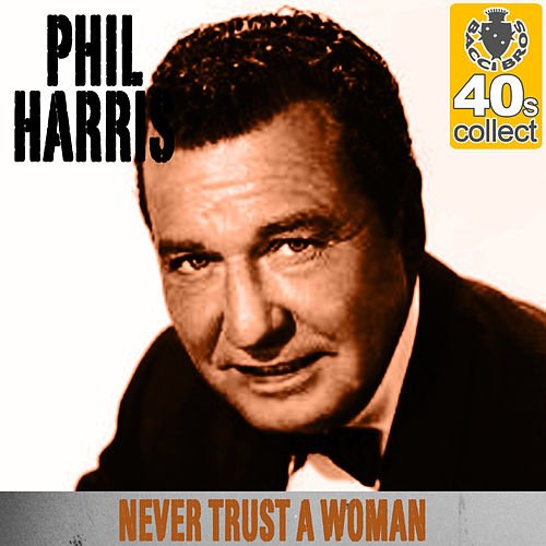 Never Trust a Woman (Remastered) - Single by Phil Harris