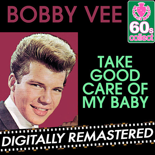 Take Good Care of My Baby (Remastered) - Single by Bobby Vee