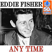 Any Time (Remastered) - Single by Eddie Fisher